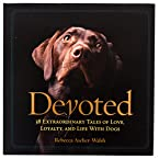 Devoted: 38 Extraordinary Tales of Love, Loyalty, and Life with Dogs Book