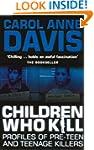 Children Who Kill: Profiles of Pre-Te...