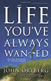 The Life You've Always Wanted: Spiritual Disciplines for Ordinary People (Expanded and Adapted for Small Groups) (0310246954) by Ortberg, John