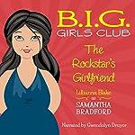 The Rockstar's Girlfriend: B.I.G. Girls Club, Book 1 | Lillianna Blake,P. Seymour