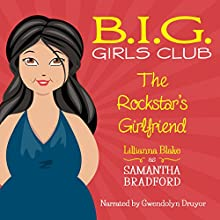 The Rockstar's Girlfriend: B.I.G. Girls Club, Book 1 Audiobook by Lillianna Blake, P. Seymour Narrated by Gwendolyn Druyor