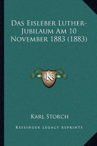 Das Eisleber Luther-Jubilaum Am 10 November 1883 (1883)