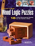 img - for Crafting Wood Logic Puzzles: 18 Three-dimensional Games for the Hands and Mind by Charlie Self (2006-06-12) book / textbook / text book