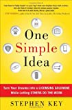 img - for By Stephen Key One Simple Idea: Turn Your Dreams into a Licensing Goldmine While Letting Others Do the Work (1st Edition) book / textbook / text book