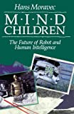 Mind Children: The Future of Robot and Human Intelligence (0674576187) by Hans Moravec
