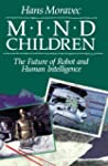 Mind Children: The Future of Robot an...