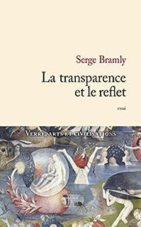 La transparence et le reflet : verre, arts et civilisations, Bramly, Serge