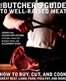 The Butcher's Guide to Well-Raised Meat: How to Buy, Cut, and Cook Great Beef, Lamb, Pork, Poultry, and More