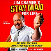 Jim Cramer's Stay Mad for Life: Get Rich, Stay Rich (Make Your Kids Even Richer) | [James J. Cramer]
