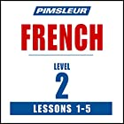 French Level 2 Lessons 1-5: Learn to Speak and Understand French with Pimsleur Language Programs Rede von  Pimsleur Gesprochen von:  Pimsleur