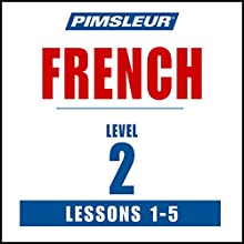 French Level 2 Lessons 1-5: Learn to Speak and Understand French with Pimsleur Language Programs Speech by  Pimsleur Narrated by  Pimsleur