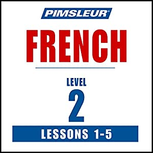 French Level 2 Lessons 1-5: Learn to Speak and Understand French with Pimsleur Language Programs | [ Pimsleur]