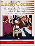 img - for Lucky Corner: The Biography of Congressman Alfred E. Santangelo and the Rise of Italian Americans in Politics by Betty L. Santangelo (1999-10-01) book / textbook / text book