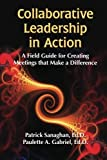 img - for Collaborative Leadership in Action: A Field Guide for Creating Meetings That Make a Difference book / textbook / text book