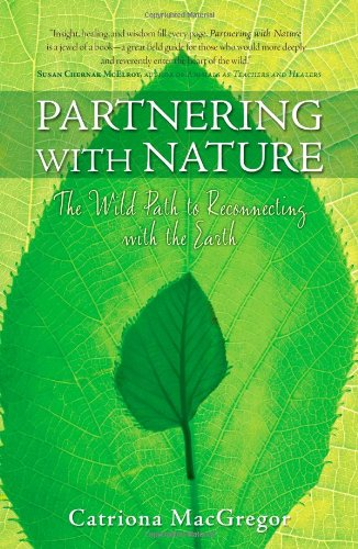 Partnering with Nature: The Wild Path to Reconnecting with the Earth, Catriona MacGregor