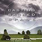 Casting Sacred Space: The Core of All Magickal Work | Ivo Dominguez