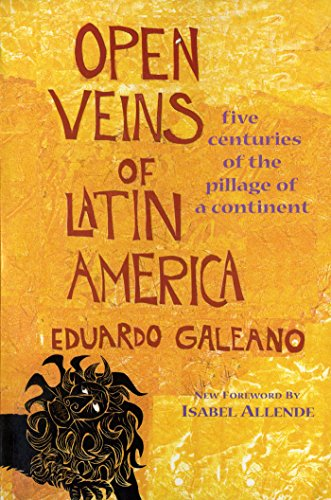 Open Veins of Latin America: Five Centuries of the...