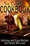 The Camping Cookbook: Delicious and Mostly Easy Recipes the Family Will Love (Camping Guides)