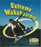 Extreme Wakeboarding (Extreme Sports-No Limits!)