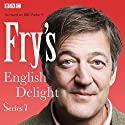 Fry's English Delight: Series 7 Radio/TV Program by Stephen Fry Narrated by Stephen Fry