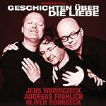 Geschichten über die Liebe (Live-Mitschnitt) | Oliver Rohrbeck,Jens Wawrczeck,Andreas Fröhlich