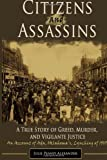 Julie Peavey Alexander Citizens and Assassins: A True Story of Greed, Murder, and Vigilante Justice