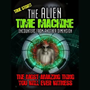 Alien Time Machine: Encounters from Another Dimension | [Terry Le Riche Waters]