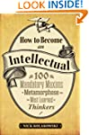 How to Become an Intellectual: 100 Ma...