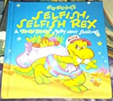 Guy Gilchrist's Selfish, Selfish Rex: A Tiny Dinos Story About Sharing