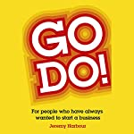 Go Do!: For People Who Have Always Wanted to Start a Business | Jeremy Harbour