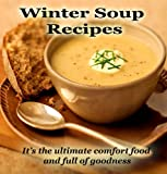 Winter Soup Recipes: Its the ultimate comfort food and full of goodness