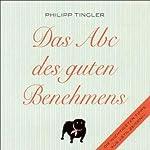 Das Abc des guten Benehmens | Philipp Tingler