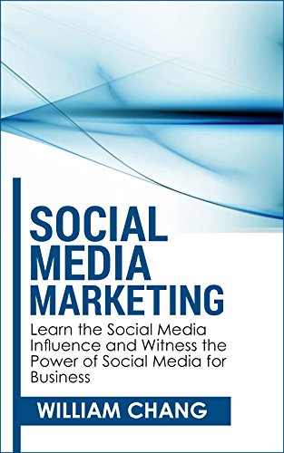 Social Media: Social Media Marketing- Learn the Social Media Influence and Witness the Power of Social Media for Business (Social Media Marketing, Facebook, … Instagram, YouTube, Google+ Marketing.)