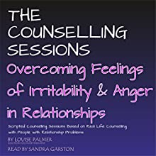 Overcoming Feelings of Irritability and Anger in Relationships: The Counselling Sessions | Livre audio Auteur(s) : Louise Palmer Narrateur(s) : Sandra Garston