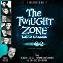 The Twilight Zone Radio Dramas, Volume 22 Radio/TV Program by Rod Serling, Martin M. Goldsmith, Richard Matheson, Charles Beaumont Narrated by  full cast