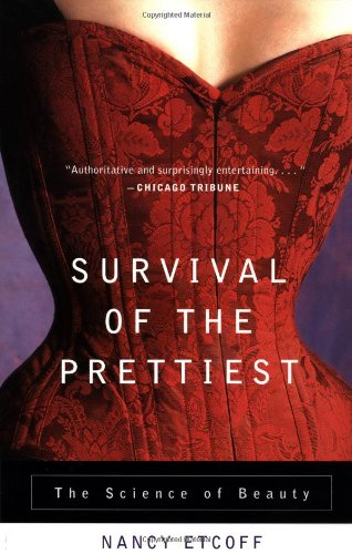 Survival of the Prettiest: The Science of Beauty: Nancy Etcoff: 9780385479424: Amazon.com: Books