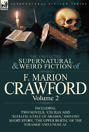 The Collected Supernatural and Weird Fiction of F. Marion Crawford: Volume 2-Including Two Novels,