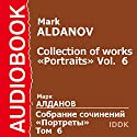 Collection of Works: Portraits, Volume 6 [Russian Edition] Audiobook by Mark Aldanov Narrated by Alexander Rulyov