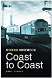 British Rail Northern Scene: Coast to Coast Andy Sparks