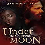Under the Cypress Moon | Jason Wallace