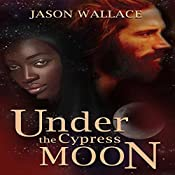 Under the Cypress Moon | [Jason Wallace]