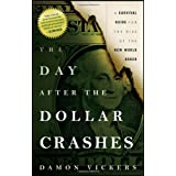 The Day After the Dollar Crashes: A Survival Guide for the Rise of the New World Order ~ Damon Vickers