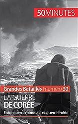 La guerre de Core- Entre guerre mondiale et guerre froide (Grandes Batailles t. 30) (French Edition)