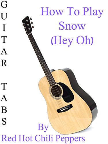 How To Play Snow (Hey Oh) By Red Hot Chili Peppers - Guitar Tabs