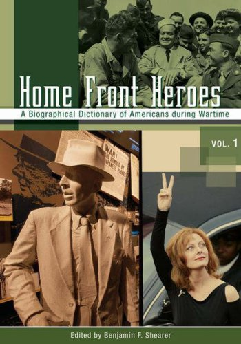 Home Front Heroes: A Biographical Dictionary of Americans During Wartime