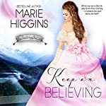 Keep on Believing: A Cinderella Story: Where Dreams Come True, Book 4 | Marie Higgins