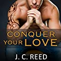Conquer Your Love: Surrender Your Love, Book 2 Audiobook by J. C. Reed Narrated by Romy Nordlinger