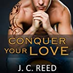 Conquer Your Love: Surrender Your Love, Book 2 (       UNABRIDGED) by J. C. Reed Narrated by Romy Nordlinger