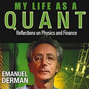My Life as a Quant: Reflections on Physics and Finance | [Emanuel Derman]