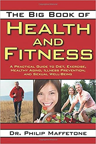 The Big Book of Health and Fitness: A Practical Guide to Diet, Exercise, Healthy Aging, Illness Prevention, and Sexual Well-Being written by Philip Maffetone